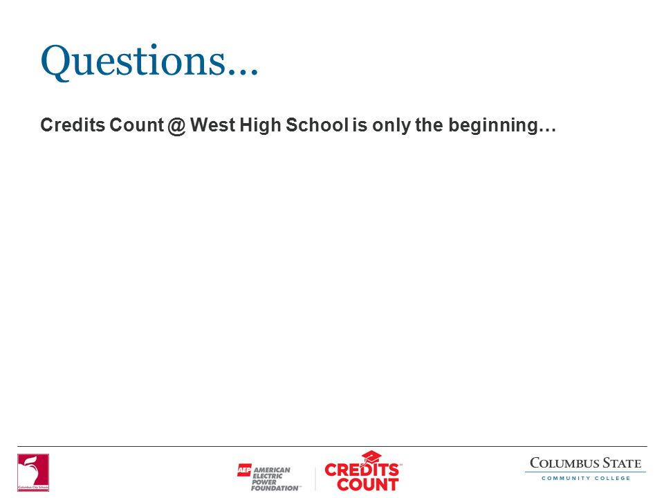 Questions… Credits Count @ West High School is only the beginning…