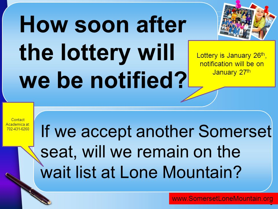 www.SomersetNLV.org How soon after the lottery will we be notified? If we accept another Somerset seat, will we remain on the wait list at Lone Mounta