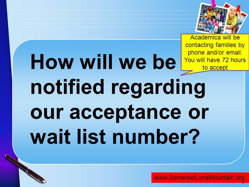 www.SomersetNLV.org How will we be notified regarding our acceptance or wait list number? www.SomersetLoneMountain.org Academica will be contacting fa