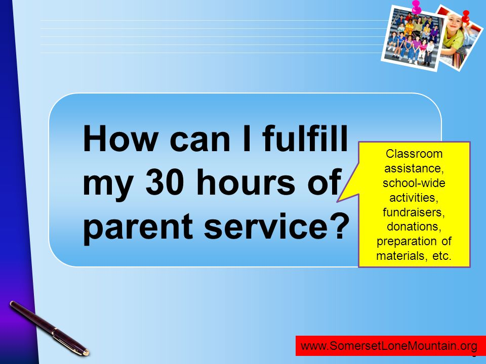 www.SomersetNLV.org How can I fulfill my 30 hours of parent service? www.SomersetLoneMountain.org Classroom assistance, school-wide activities, fundra