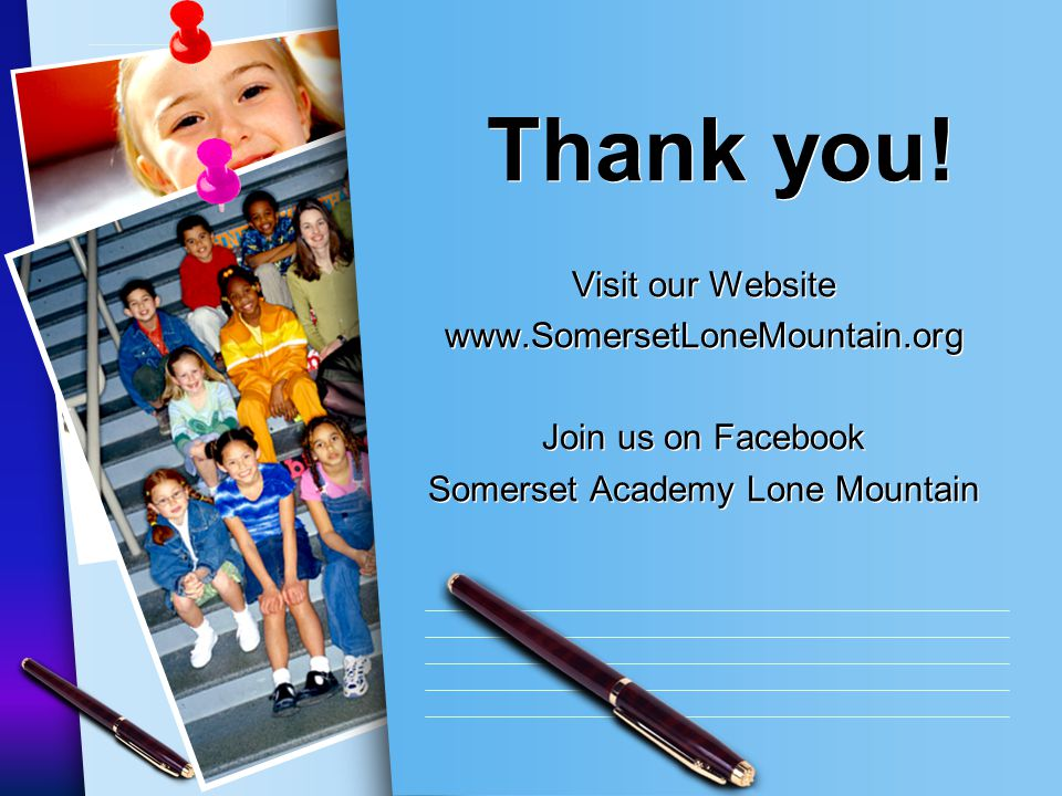 www.SomersetNLV.org Thank you! Visit our Website www.SomersetLoneMountain.org Join us on Facebook Somerset Academy Lone Mountain Visit our Website www