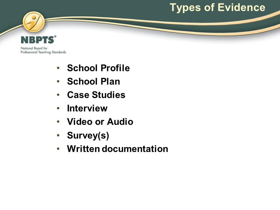 Types of Evidence School Profile School Plan Case Studies Interview Video or Audio Survey(s) Written documentation