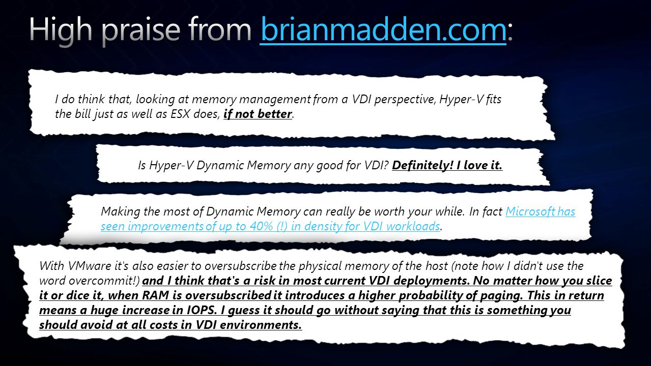 I do think that, looking at memory management from a VDI perspective, Hyper-V fits the bill just as well as ESX does, if not better.