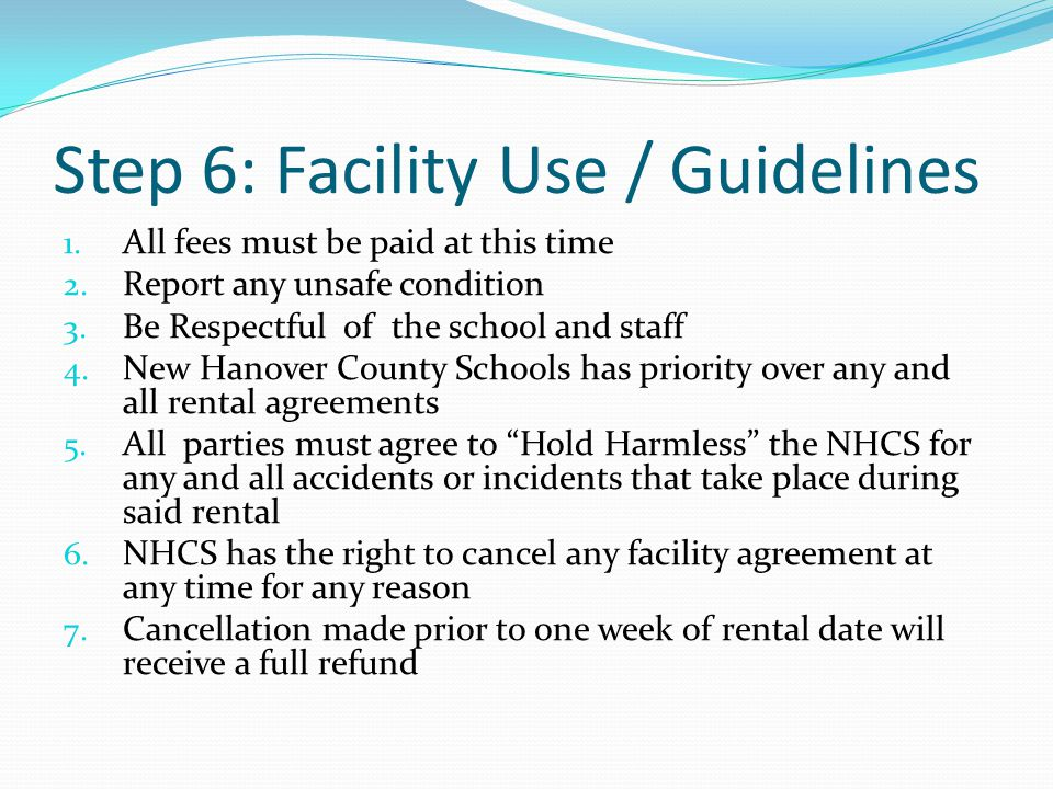 Step 7: Facility use / Information The NHCS Facility Use Department as part of our desire to serve the community, has established a facility rental policy that allows employees and non- employees to rent out specific parts of NHCS building and grounds.
