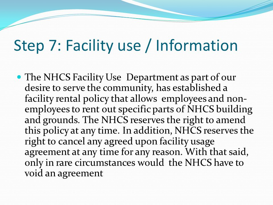 Step 7: Facility use / Information The NHCS Facility Use Department as part of our desire to serve the community, has established a facility rental po