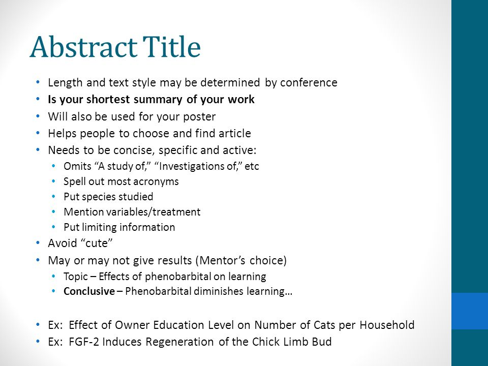 Abstract Title Length and text style may be determined by conference Is your shortest summary of your work Will also be used for your poster Helps peo