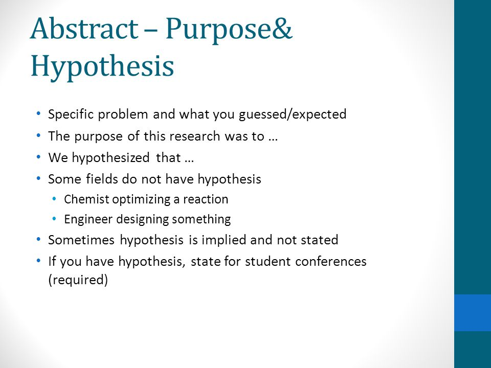 Abstract – Purpose& Hypothesis Specific problem and what you guessed/expected The purpose of this research was to … We hypothesized that … Some fields