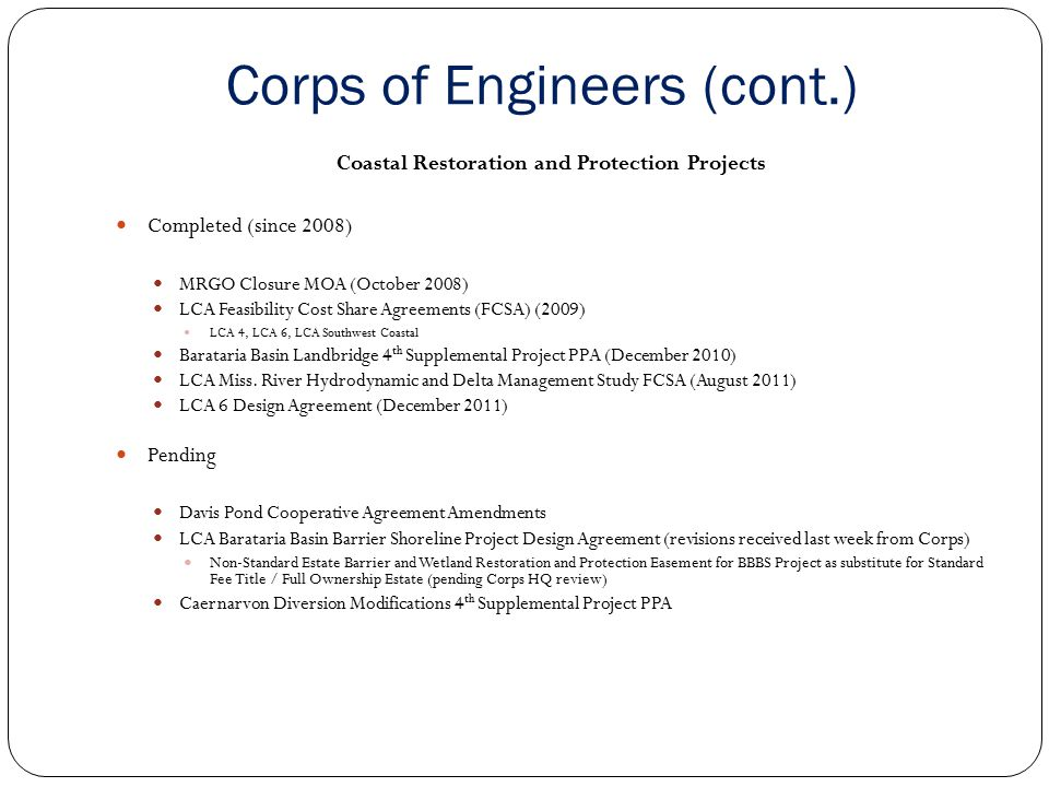 Other Federal Agencies (2011-2013)  Completed:  CWPRA – 17 Cooperative Agreements on various projects (NRCS, USGS, U.S.F.&W.S, NOAA, BOEM)  Pending:  CWPRA – 14 Agreements on various projects  Miscellaneous  FEMA Mapping Activity Statement