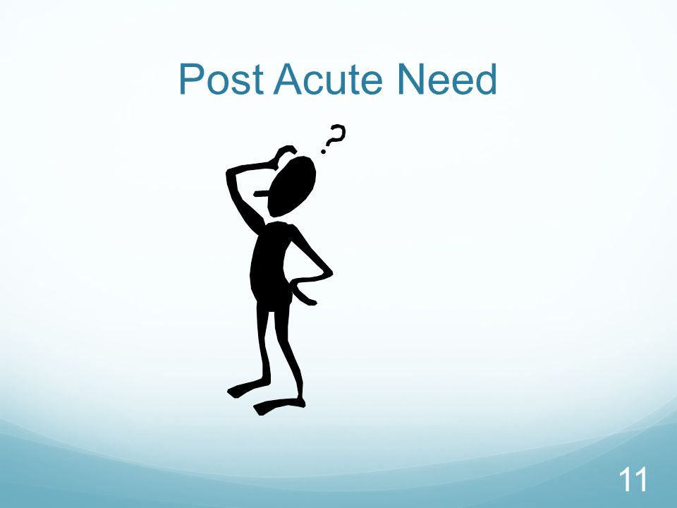 Post Acute Need 11