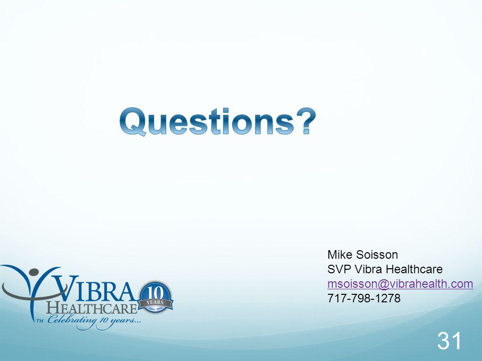 Mike Soisson SVP Vibra Healthcare msoisson@vibrahealth.com 717-798-1278 31