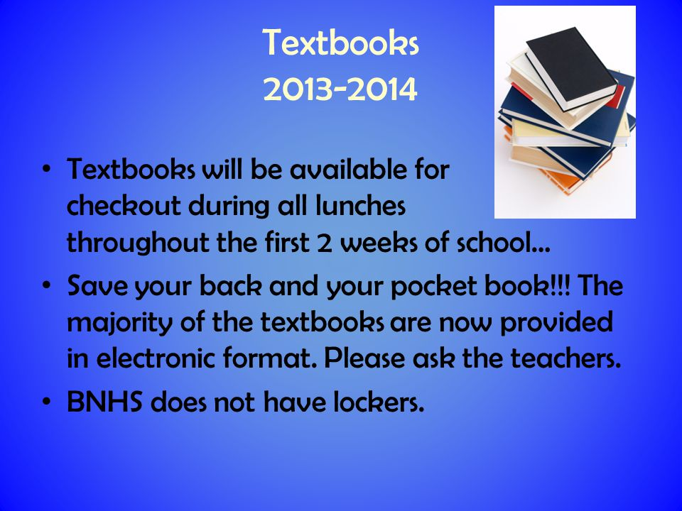 Textbooks 2013-2014 Textbooks will be available for checkout during all lunches throughout the first 2 weeks of school… Save your back and your pocket book!!.