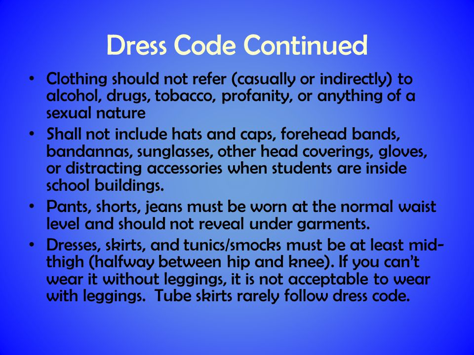 Clothing should not refer (casually or indirectly) to alcohol, drugs, tobacco, profanity, or anything of a sexual nature Shall not include hats and caps, forehead bands, bandannas, sunglasses, other head coverings, gloves, or distracting accessories when students are inside school buildings.