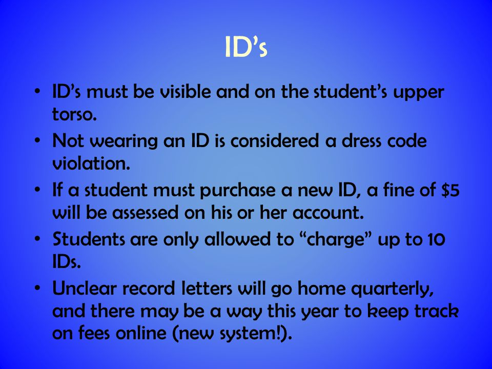 ID's must be visible and on the student's upper torso.