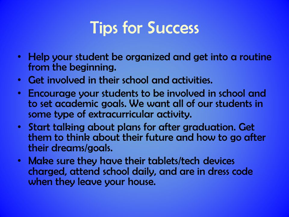 Tips for Success Help your student be organized and get into a routine from the beginning.
