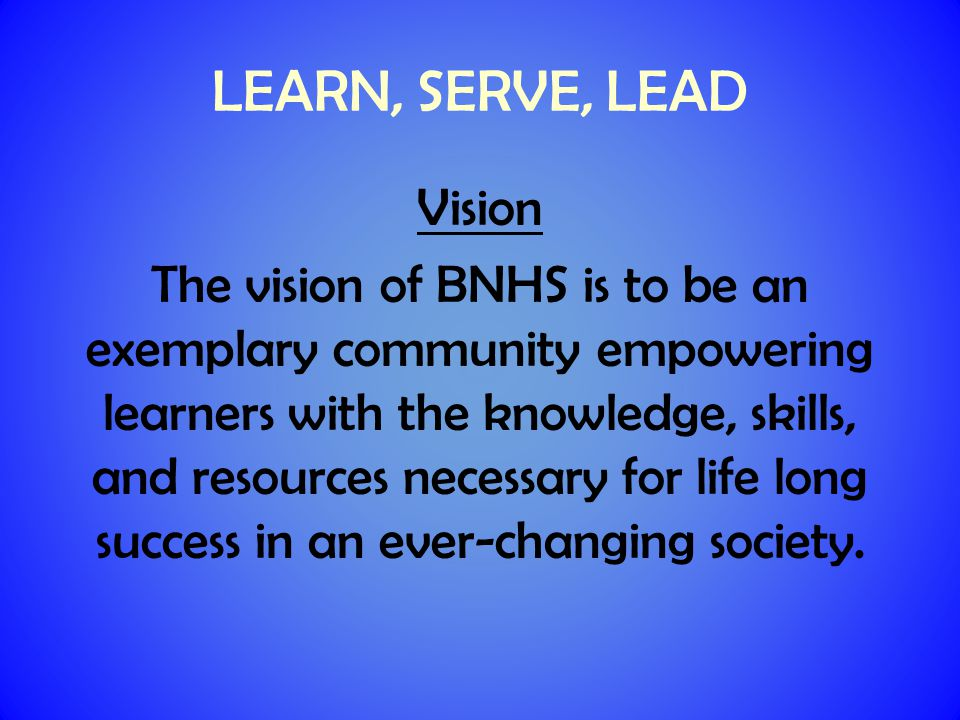 Campus Mission BNHS, in partnership with students, parents, and community, will ensure a premier education for all learners.