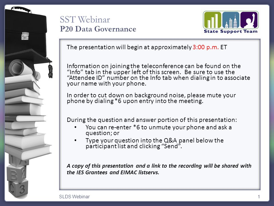 "SST Webinar SLDS Webinar1 The presentation will begin at approximately 3:00 p.m. ET Information on joining the teleconference can be found on the ""Inf"