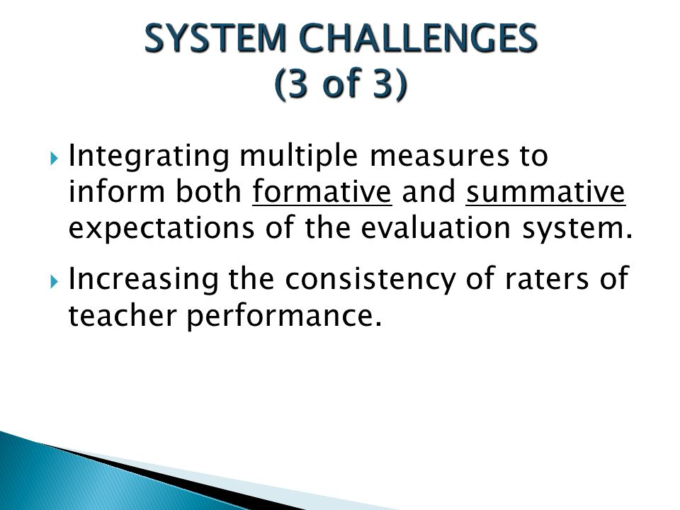  Integrating multiple measures to inform both formative and summative expectations of the evaluation system.