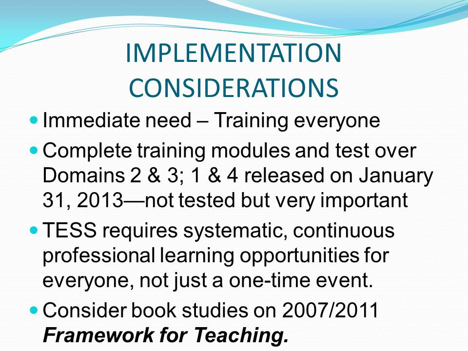 IMPLEMENTATION CONSIDERATIONS Immediate need – Training everyone Complete training modules and test over Domains 2 & 3; 1 & 4 released on January 31,