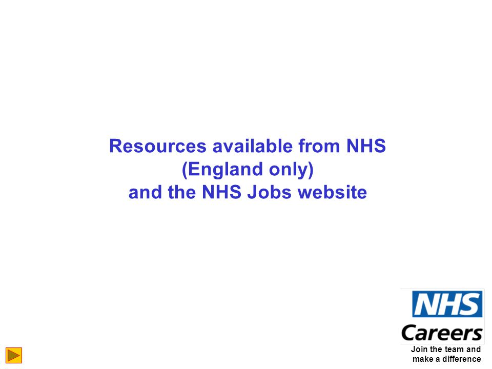 Join the team and make a difference Resources available from NHS (England only) and the NHS Jobs website