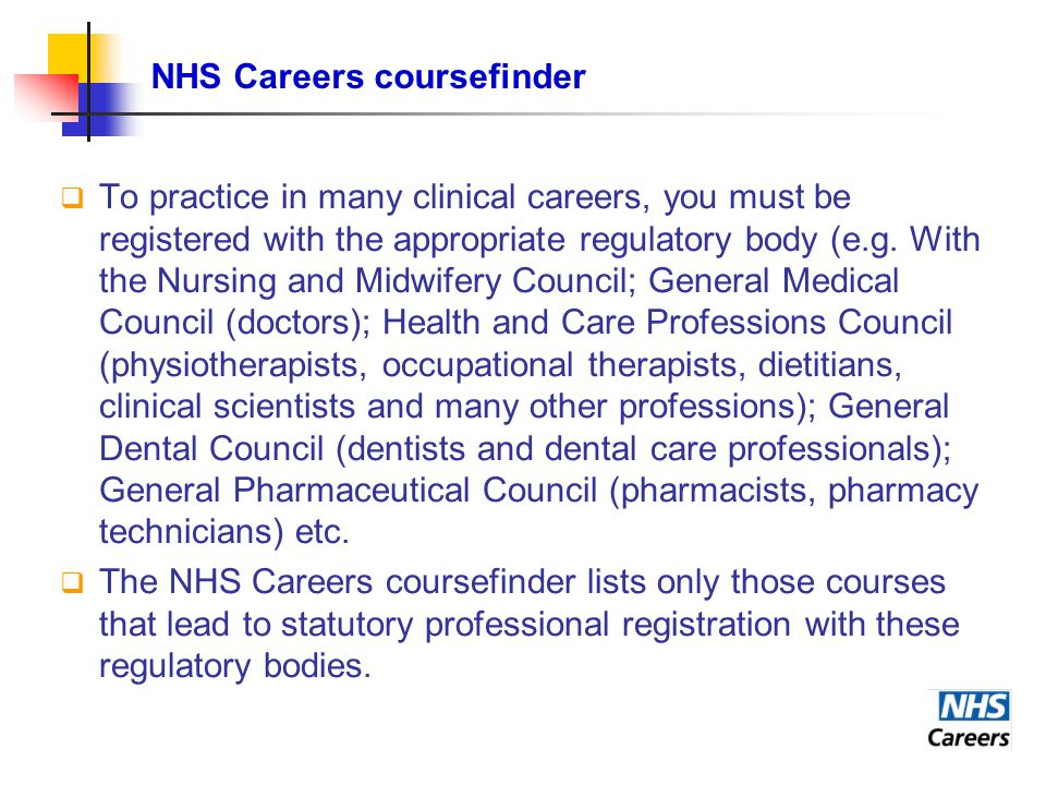  To practice in many clinical careers, you must be registered with the appropriate regulatory body (e.g. With the Nursing and Midwifery Council; Gene