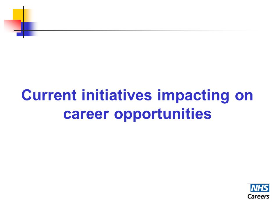 Current initiatives impacting on career opportunities