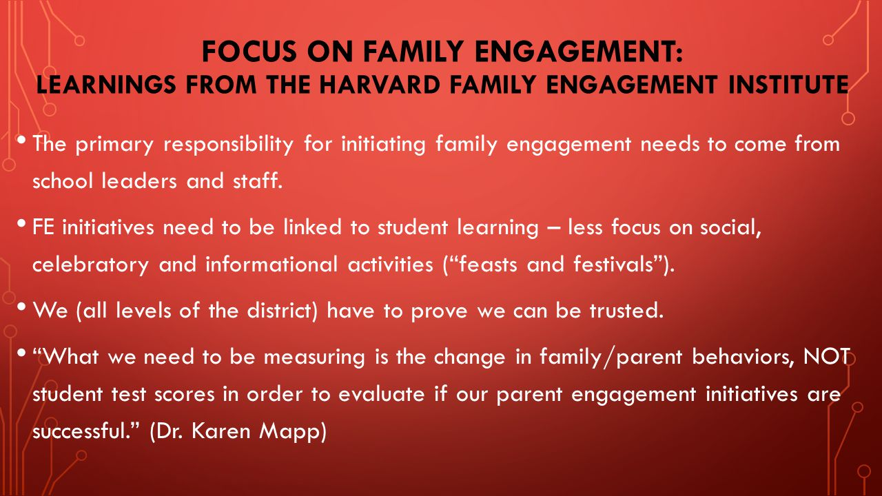 FOCUS ON FAMILY ENGAGEMENT: LEARNINGS FROM THE HARVARD FAMILY ENGAGEMENT INSTITUTE The primary responsibility for initiating family engagement needs to come from school leaders and staff.