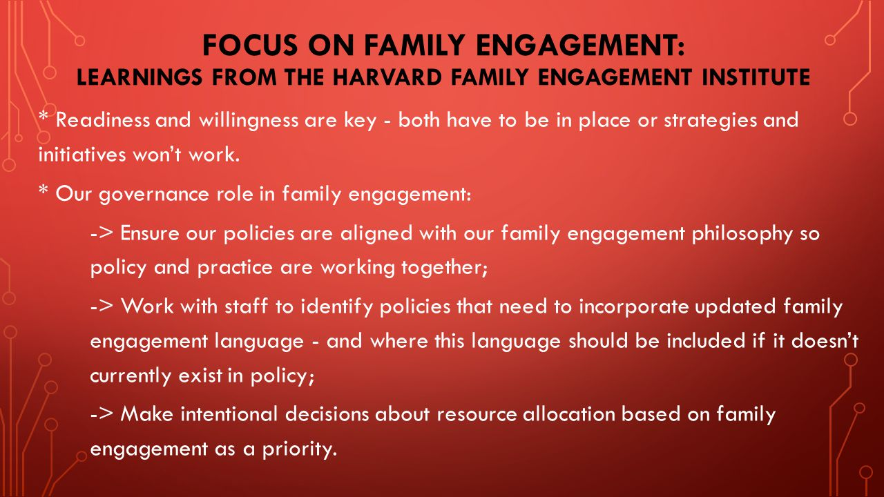 FOCUS ON FAMILY ENGAGEMENT: LEARNINGS FROM THE HARVARD FAMILY ENGAGEMENT INSTITUTE * Readiness and willingness are key - both have to be in place or strategies and initiatives won't work.