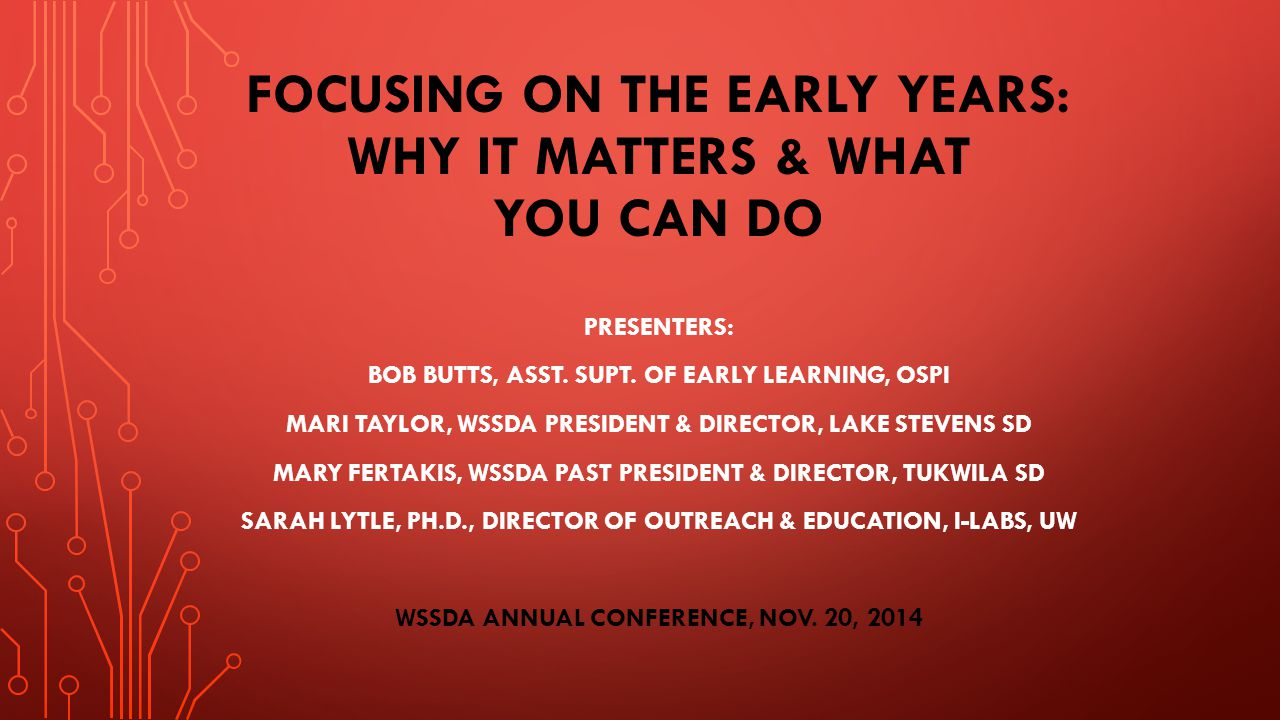 FOCUSING ON THE EARLY YEARS: WHY IT MATTERS & WHAT YOU CAN DO PRESENTERS: BOB BUTTS, ASST.
