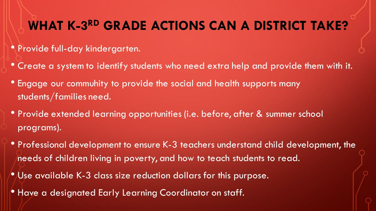 WHAT K-3 RD GRADE ACTIONS CAN A DISTRICT TAKE. Provide full-day kindergarten.