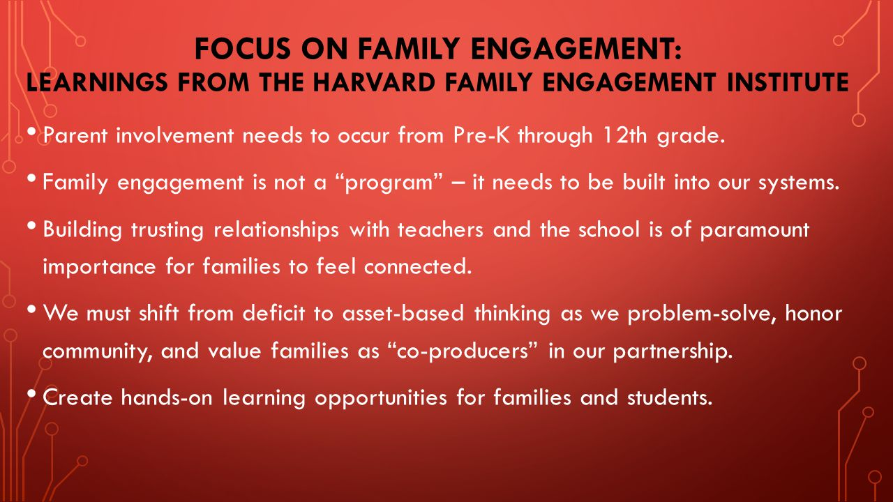 FOCUS ON FAMILY ENGAGEMENT: LEARNINGS FROM THE HARVARD FAMILY ENGAGEMENT INSTITUTE Parent involvement needs to occur from Pre-K through 12th grade.