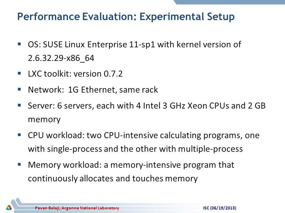 Pavan Balaji, Argonne National Laboratory Performance Evaluation: Experimental Setup  OS: SUSE Linux Enterprise 11-sp1 with kernel version of 2.6.32.