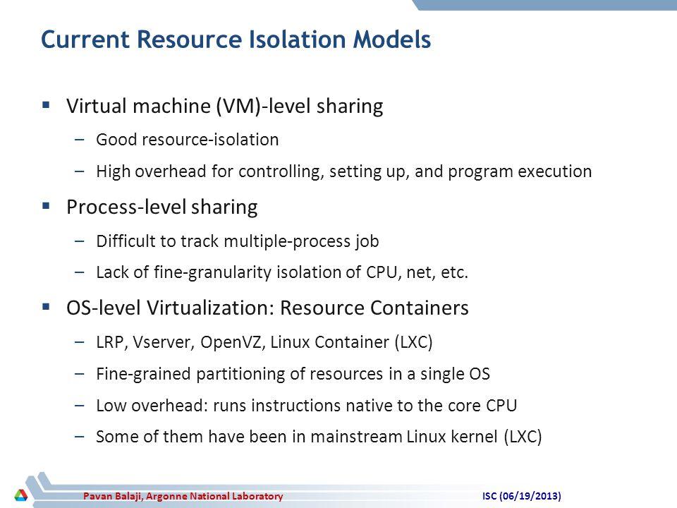 Pavan Balaji, Argonne National Laboratory Current Resource Isolation Models  Virtual machine (VM)-level sharing –Good resource-isolation –High overhe