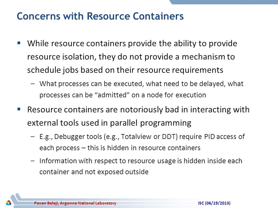 Pavan Balaji, Argonne National Laboratory Concerns with Resource Containers  While resource containers provide the ability to provide resource isolat