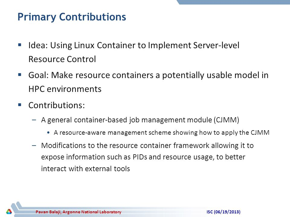 Pavan Balaji, Argonne National Laboratory Primary Contributions  Idea: Using Linux Container to Implement Server-level Resource Control  Goal: Make