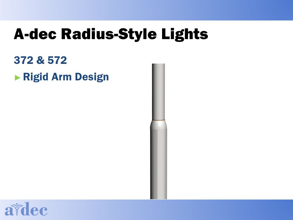 A-dec Radius-Style Lights 372 & 572 ► Rigid Arm Design