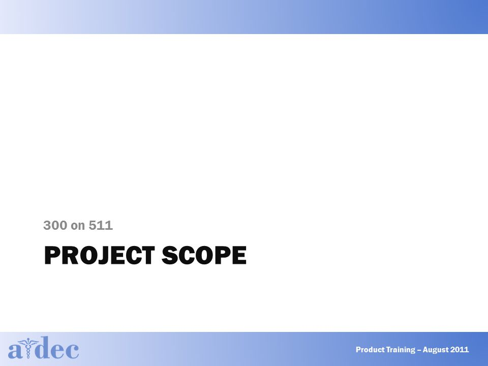 PROJECT SCOPE 300 on 511 Product Training – August 2011