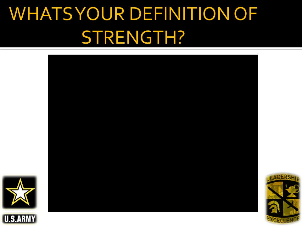 WHATS YOUR DEFINITION OF STRENGTH
