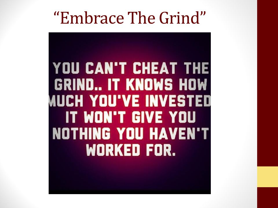 """Embrace The Grind"""