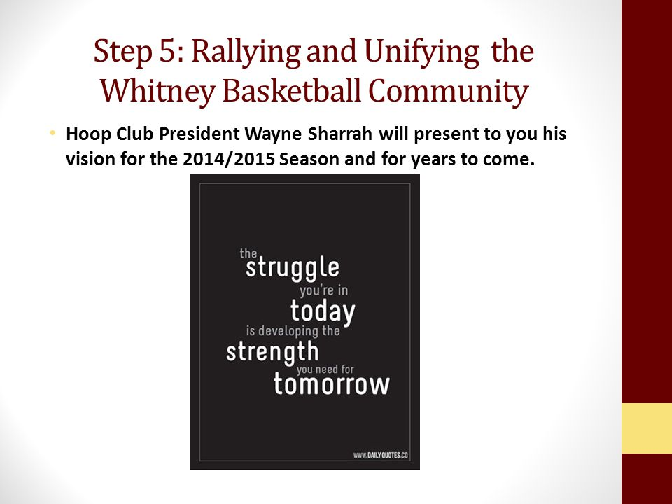 Step 5: Rallying and Unifying the Whitney Basketball Community Hoop Club President Wayne Sharrah will present to you his vision for the 2014/2015 Seas