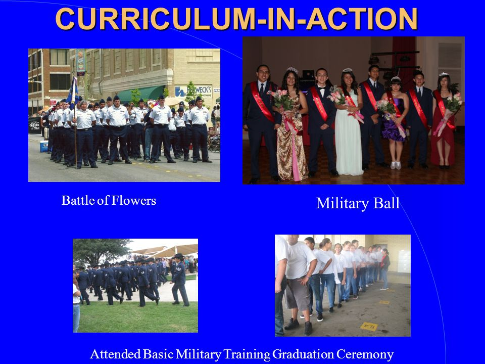 CURRICULUM-IN-ACTION CURRICULUM-IN-ACTION Battle of Flowers Attended Basic Military Training Graduation Ceremony Military Ball