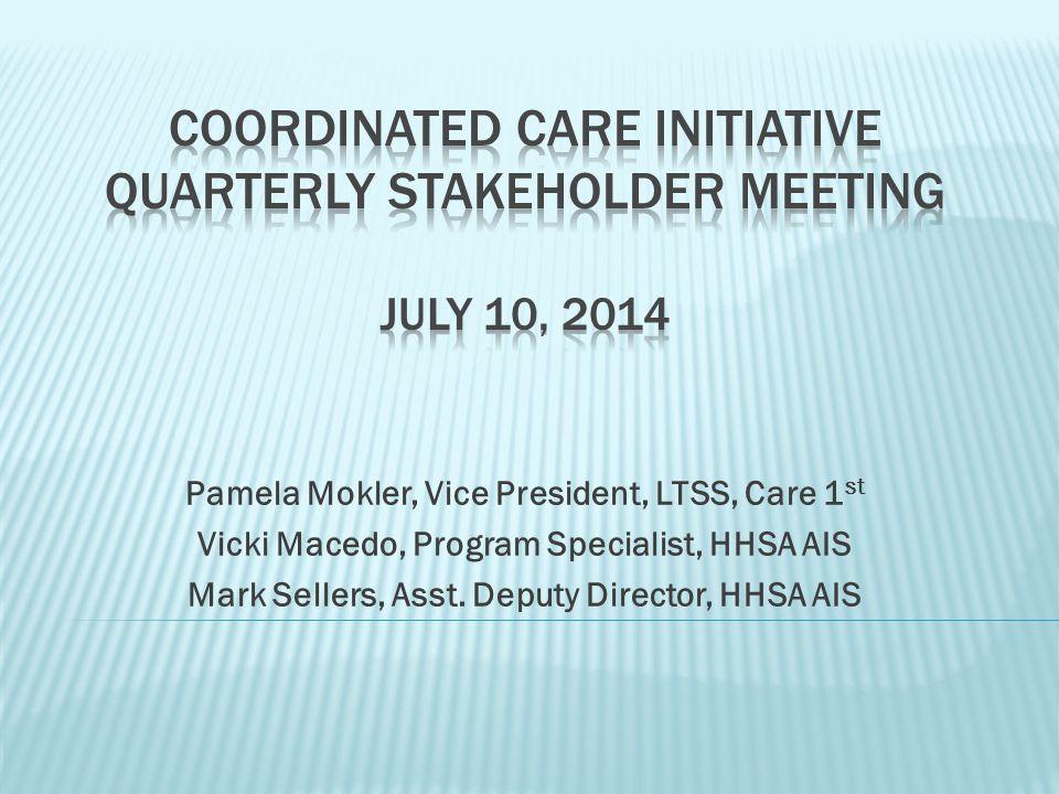 Pamela Mokler, Vice President, LTSS, Care 1 st Vicki Macedo, Program Specialist, HHSA AIS Mark Sellers, Asst.