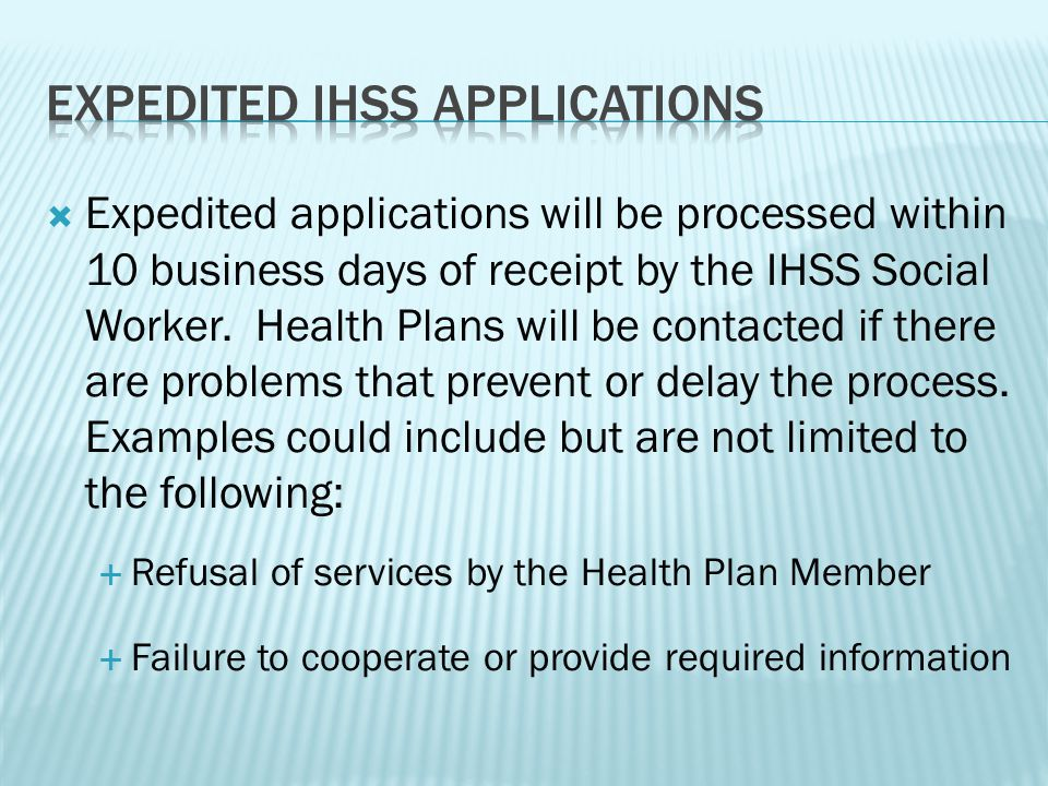 Expedited applications will be processed within 10 business days of receipt by the IHSS Social Worker.
