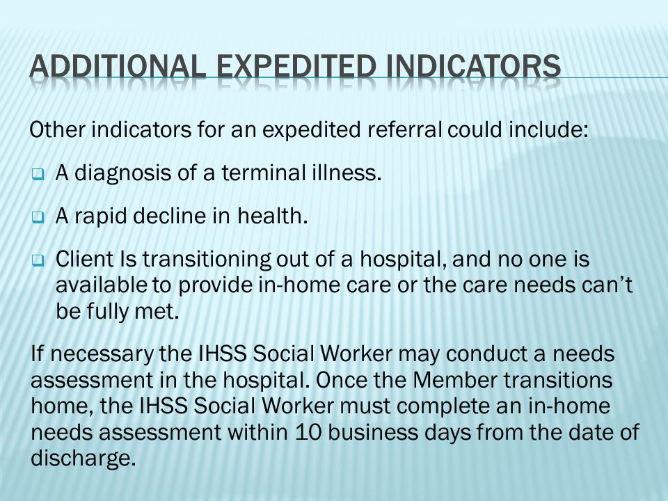 Other indicators for an expedited referral could include:  A diagnosis of a terminal illness.
