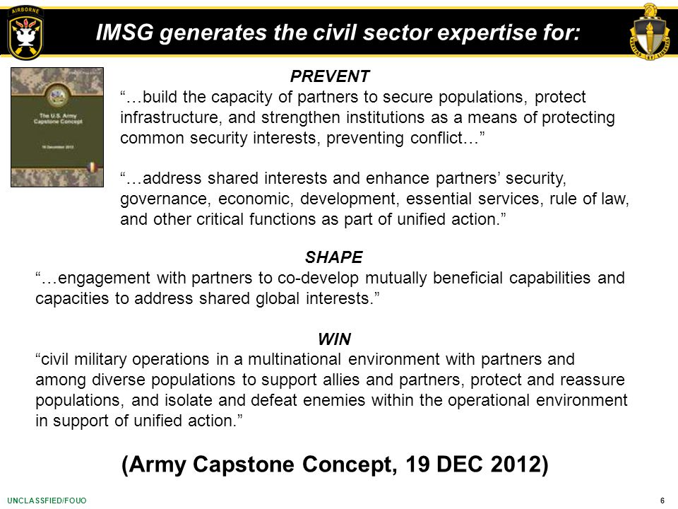"6UNCLASSFIED/FOUO IMSG generates the civil sector expertise for: PREVENT ""…build the capacity of partners to secure populations, protect infrastructur"