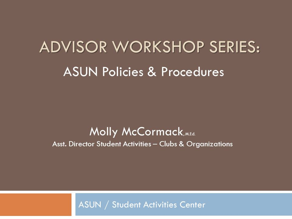 Overview The Basics of ASUN Policies & Procedures ASUN Department of Clubs & Organizations Recognition & Sustainability Requirements Benefits of being a clubs Day-to-Day Operations Funding Policies Important C&O Dates and Events
