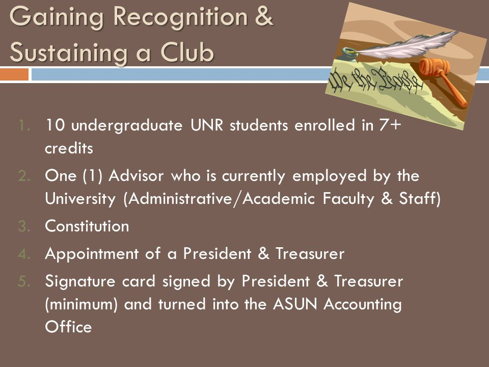 Gaining Recognition & Sustaining a Club 1. 10 undergraduate UNR students enrolled in 7+ credits 2.