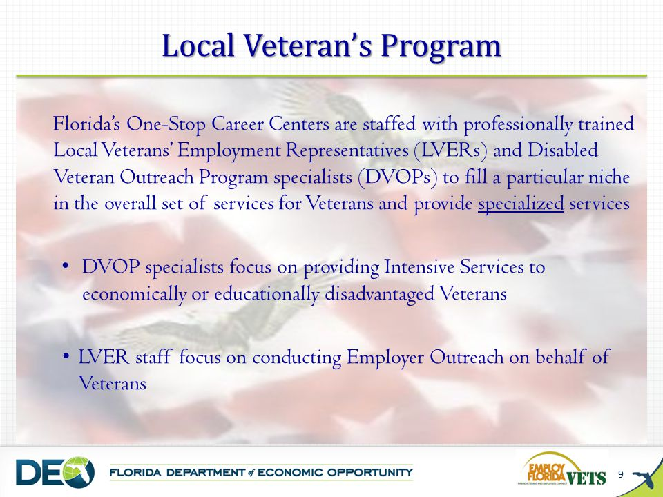 Local Veteran's Program 9 Florida's One-Stop Career Centers are staffed with professionally trained Local Veterans' Employment Representatives (LVERs)