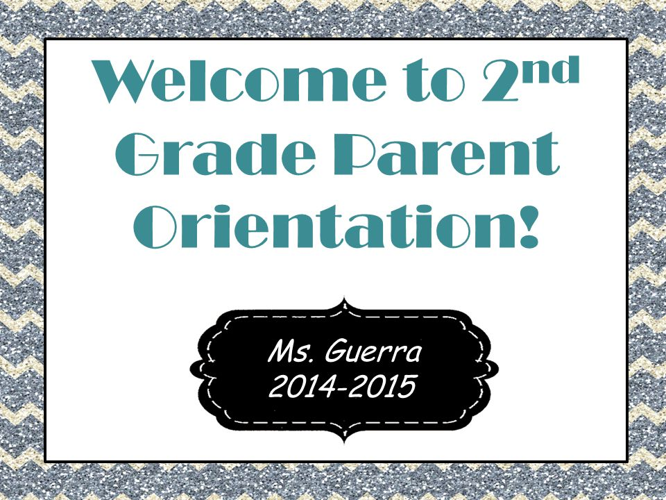 Welcome to 2 nd Grade Parent Orientation! Ms. Guerra 2014-2015