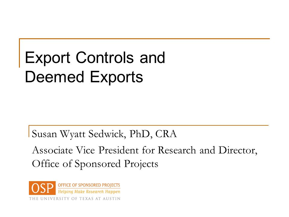 Susan Wyatt Sedwick, PhD, CRA Associate Vice President for Research and Director, Office of Sponsored Projects Export Controls and Deemed Exports