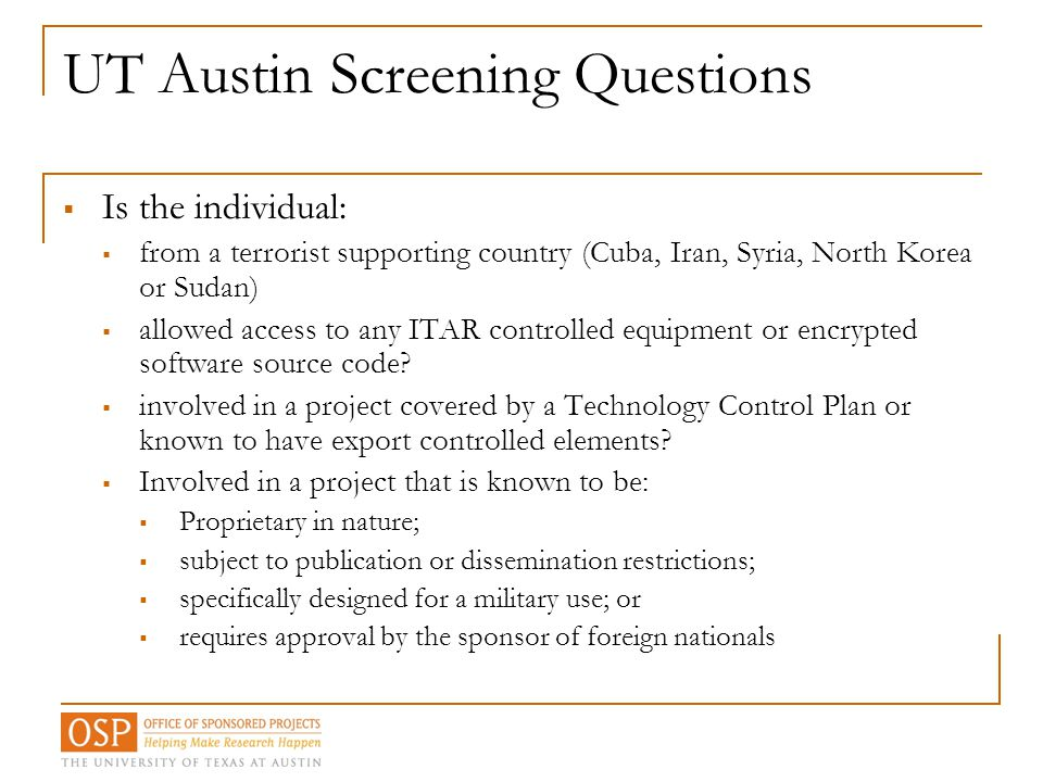 UT Austin Screening Questions  Is the individual:  from a terrorist supporting country (Cuba, Iran, Syria, North Korea or Sudan)  allowed access to